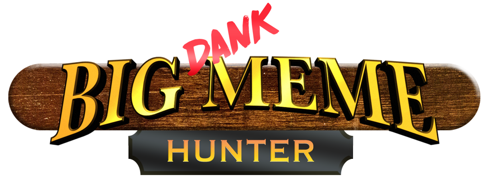 Big Dank Meme Hunter